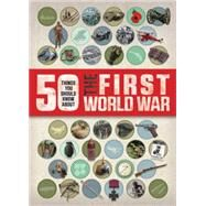 50 Things You Should Know About the First World War by Eldridge , Jim, 9781609926304
