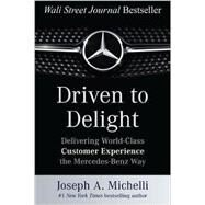 Driven to Delight: Delivering World-Class Customer Experience the Mercedes-Benz Way by Michelli, Joseph, 9780071806305