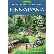 Pennsylvania Month-by-month Gardening: What to Do Each Month to Have a Beautiful Garden All Year by Ball, Liz; Weigel, George, 9781591866305