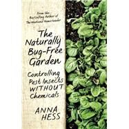 Naturally Bug-free Garden: Controlling Pest Insects Without Chemicals by Hess, Anna, 9781632206305
