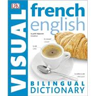 French�  English Bilingual Visual Dictionary by Dorling Kindersley, Inc., 9781465436306