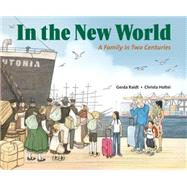 In the New World: A Family in Two Centuries by Raidt, Gerda; Holtei, Christa, 9781580896306