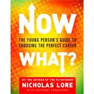 Now What? : The Young Person's Guide to Choosing the Perfect Career by Lore, Nicholas, 9780743266307
