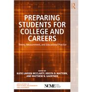 Preparing Students for College and Careers: Theory, Measurement, and Educational Practice by Larsen McClarty; Katie, 9781138656307