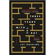 Three Years with the Rat A Novel by Hosking, Jay, 9781250116307