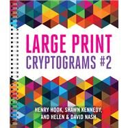 Large Print Cryptograms #2 by Nash, Helen; Nash, David; Kennedy, Shawn; Hook, Henry, 9781454916307