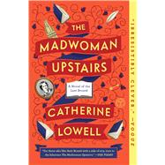 The Madwoman Upstairs A Novel by Lowell, Catherine, 9781501126307