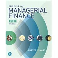 Principles of Managerial Finance, Brief by Zutter, Chad J.; Smart, Scott B.; Smart, Scott, 9780134476308