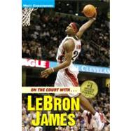 On the Court with...LeBron James by Christopher, Matt; Peters, Stephanie, 9780316016308