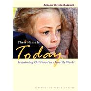 Their Name Is Today: Reclaiming Childhood in a Hostile World by Arnold, Johann Christoph; Shriver, Mark K., 9780874866308