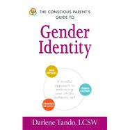 The Conscious Parent's Guide to Gender Identity by Tando, Darlene, 9781440596308