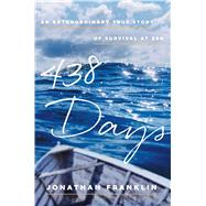 438 Days An Extraordinary True Story of Survival at Sea by Franklin, Jonathan, 9781501116308