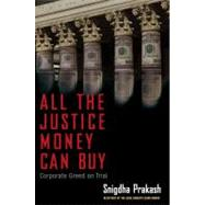 All the Justice Money Can Buy : Corporate Greed on Trial by Prakash, Snigdha, 9781607146308