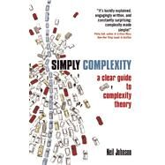 Simply Complexity A Clear Guide to Complexity Theory by Johnson, Neil, 9781851686308
