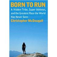 Born to Run by McDougall, Christopher, 9780307266309