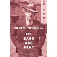 My Ears Are Bent by MITCHELL, JOSEPH, 9780375726309