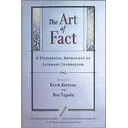 The Art of Fact A Historical Anthology of Literary Journalism by Kerrane, Kevin; Yagoda, Ben, 9780684846309
