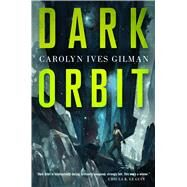Dark Orbit by Gilman, Carolyn Ives, 9780765336309