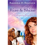 Rise and Shine A Contemporary Fairy Tale by Bricker, Sandra B., 9780802406309