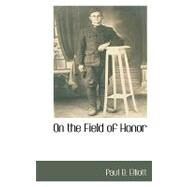 On the Field of Honor by Elliott, Paul B., 9781110816309