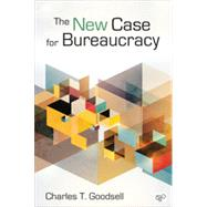 The New Case for Bureaucracy by Goodsell, Charles T., 9781452226309