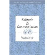 Solitude and Contemplation: Spiritual Practices for Everyday Life by Hendrickson Publishers, 9781619706309