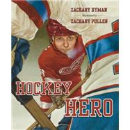 Hockey Hero by Hyman, Zachary; Pullen, Zachary, 9781770496309