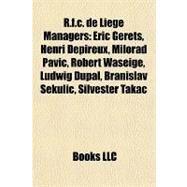 R F C de Liège Managers : Eric Gerets, Henri Depireux, Milorad Pavic, Robert Waseige, Ludwig Dupal, Branislav Sekulic, Silvester Takac by , 9781157266310