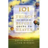 101 Things You Should Do Before Going to Heaven by Bordon, David; Winters, Tom, 9781455566310