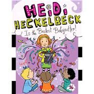 Heidi Heckelbeck Is the Bestest Babysitter! by Coven, Wanda; Burris, Priscilla, 9781481446310