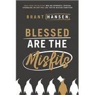 Blessed Are the Misfits by Hansen, Brant, 9780718096311