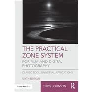 The Practical Zone System for Film and Digital Photography: Classic Tool, Universal Applications by Johnson; Chris, 9781138206311