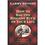 How to Bag the Biggest Buck of Your Life by Benoit, Larry; Miller, Peter; Vebell, Ed; Randolph, John, 9781493006311