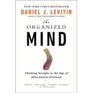 The Organized Mind: Thinking Straight in the Age of Information Overload by Levitin, Daniel J., 9780147516312