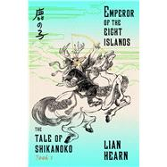 Emperor of the Eight Islands Book 1 in the Tale of Shikanoko by Hearn, Lian, 9780374536312