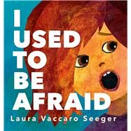 I Used to Be Afraid by Seeger, Laura Vaccaro, 9781596436312