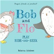 Bob and Flo Play Hide-and-seek by Ashdown, Rebecca, 9780544596313