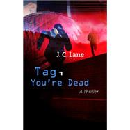Tag, You're Dead by Lane, J. C., 9781464206313