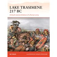Lake Trasimene 217 BC Ambush and annihilation of a Roman army by Fields, Nic; Spedaliere, Donato, 9781472816313