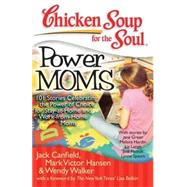 Chicken Soup for the Soul: Power Moms : 101 Stories Celebrating the Power of Choice for Stay at Home and Work from Home Moms