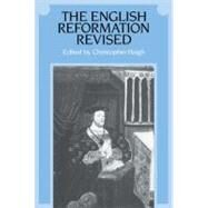 The English Reformation Revised by Edited by Christopher Haigh, 9780521336314