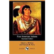 Four American Indians: King Philip, Tecumseh, Pontiac and Osceola by Whitney, Edson L.; Perry, Frances M., 9781409916314