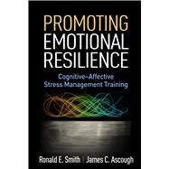 Promoting Emotional Resilience Cognitive-Affective Stress Management Training by Smith, Ronald E.; Ascough, James C., 9781462526314