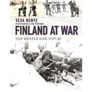 Finland at War The Winter War 1939–40 by Nenye, Vesa; Munter, Peter; Wirtanen, Toni, 9781472806314