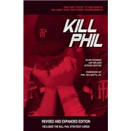 Kill Phil The Fast Track to Success in No-Limit Hold 'em Poker Tournaments by Rodman, Blair; Nelson, Lee; Heston, Steven; Hellmuth, Jr., Phil, 9781935396314