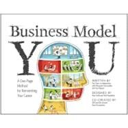 Business Model You : A One-Page Method for Reinventing Your Career by Clark, Timothy; Osterwalder, Alexander; Pigneur, Yves, 9781118156315