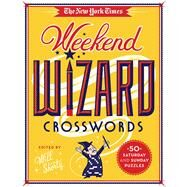 The New York Times Weekend Wizard Crosswords 50 Saturday and Sunday Puzzles by Unknown, 9781250106315
