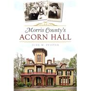Morris County's Acorn Hall by Pfister, Jude M., 9781626196315