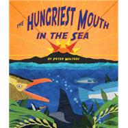 The Hungriest Mouth in the Sea by Walters, Peter, 9781628556315