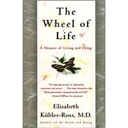 The Wheel of Life A Memoir of Living and Dying by Kübler-Ross, Elisabeth, 9780684846316